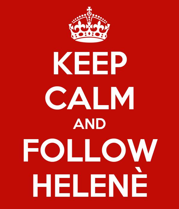 KEEP CALM AND FOLLOW HELENÈ