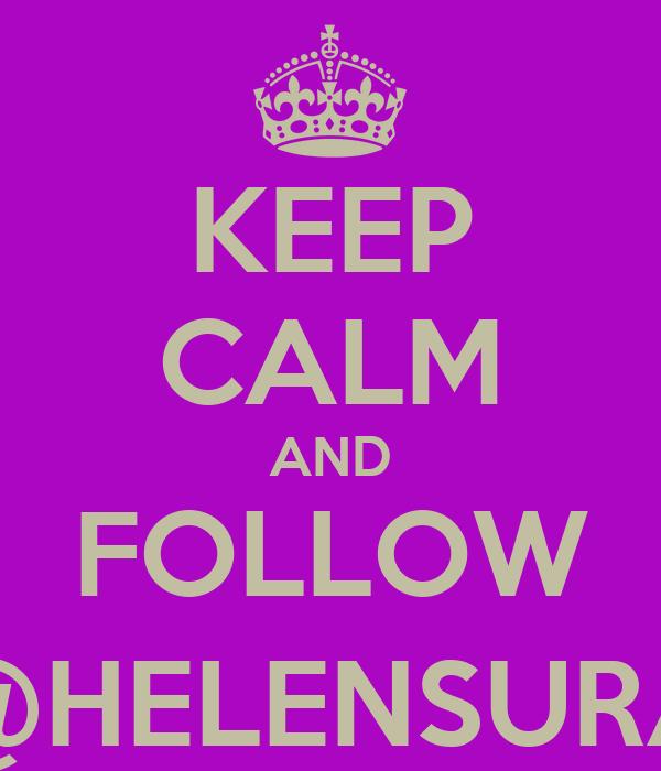 KEEP CALM AND FOLLOW @HELENSURA