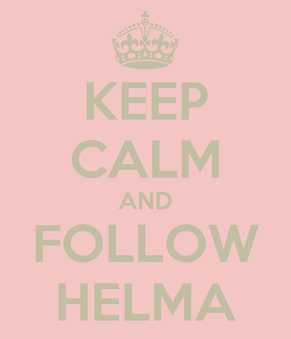 KEEP CALM AND FOLLOW HELMA