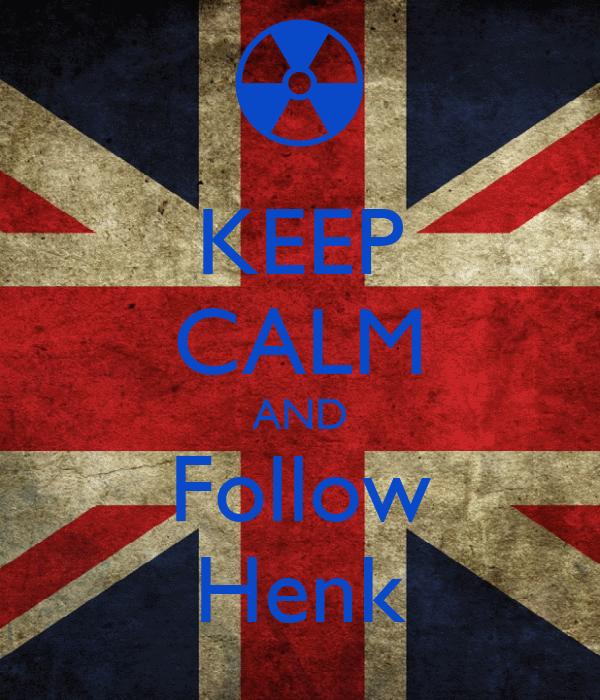 KEEP CALM AND Follow Henk