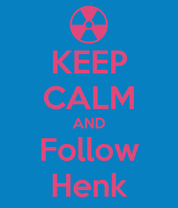 KEEP CALM AND Follow Henk