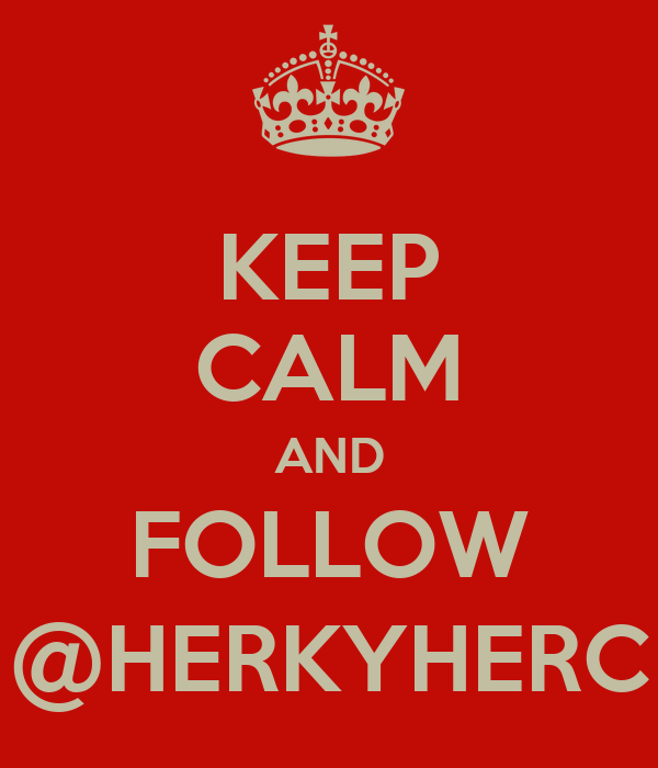 KEEP CALM AND FOLLOW @HERKYHERC