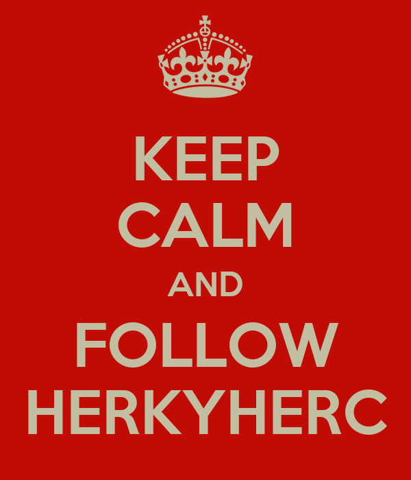 KEEP CALM AND FOLLOW HERKYHERC