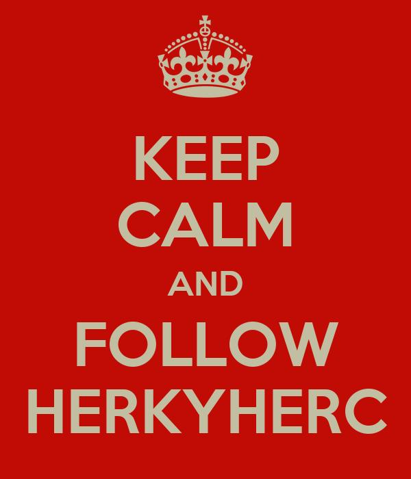 KEEP CALM AND FOLLOW HERKYHERC