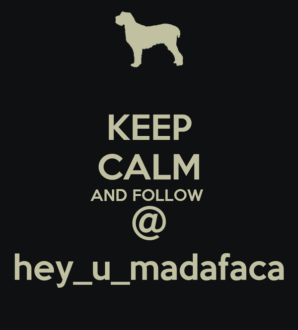 KEEP CALM AND FOLLOW  @ hey_u_madafaca