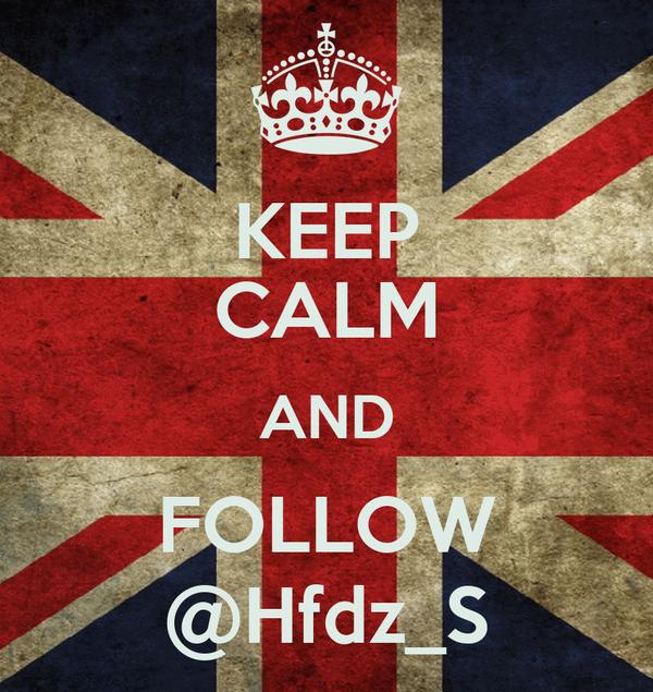 KEEP CALM AND FOLLOW @Hfdz_S