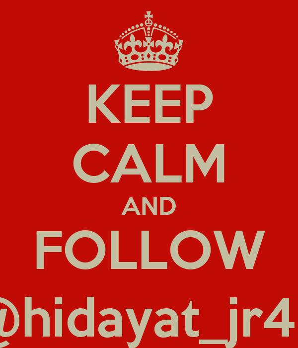 KEEP CALM AND FOLLOW @hidayat_jr46