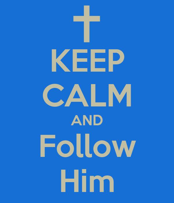 KEEP CALM AND Follow Him