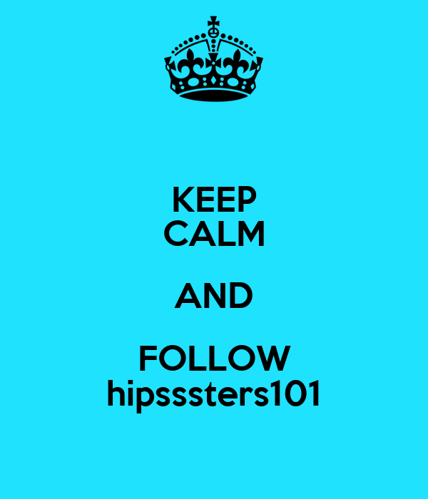 KEEP CALM AND FOLLOW hipsssters101