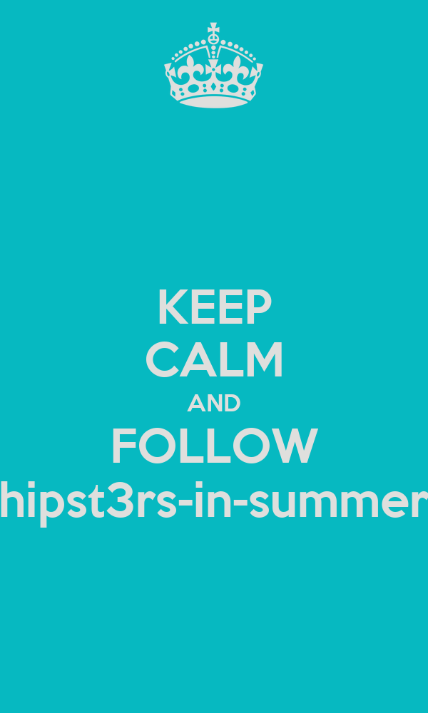KEEP CALM AND FOLLOW hipst3rs-in-summer
