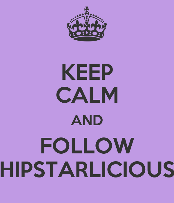 KEEP CALM AND FOLLOW HIPSTARLICIOUS