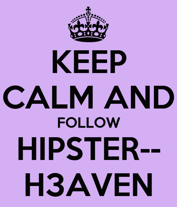 KEEP CALM AND FOLLOW HIPSTER-- H3AVEN