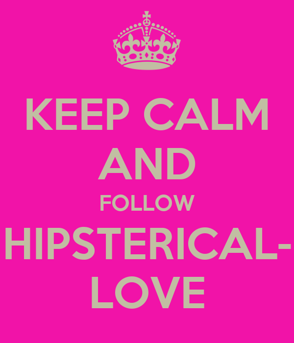 KEEP CALM AND FOLLOW HIPSTERICAL- LOVE