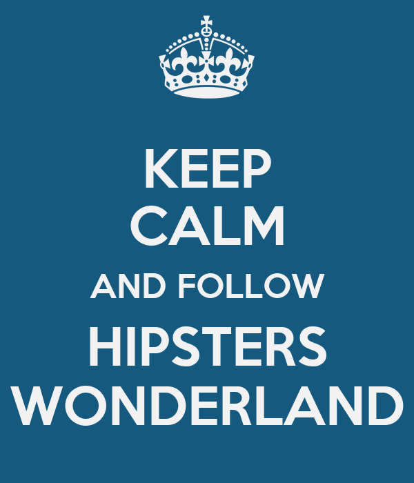 KEEP CALM AND FOLLOW HIPSTERS WONDERLAND