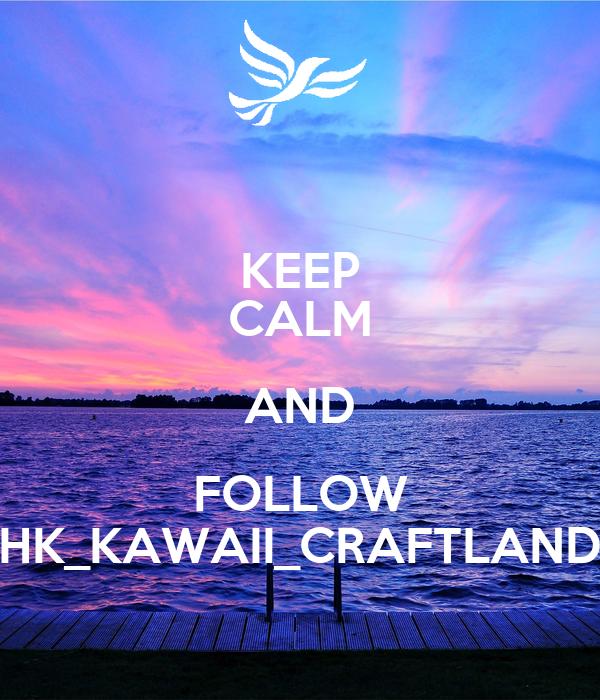 KEEP CALM AND FOLLOW HK_KAWAII_CRAFTLAND