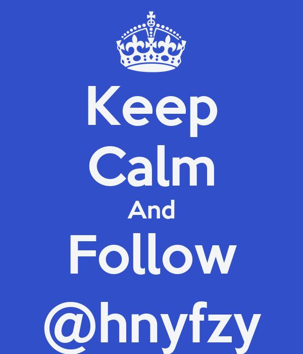 Keep Calm And Follow @hnyfzy