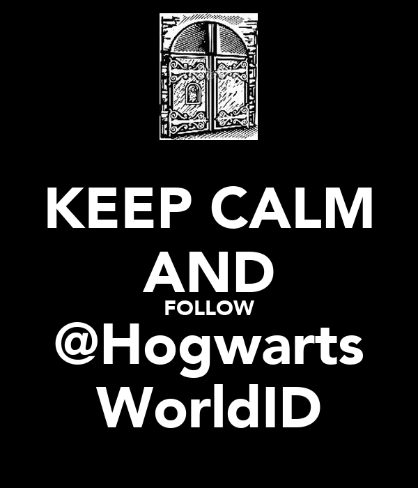 KEEP CALM AND FOLLOW @Hogwarts WorldID