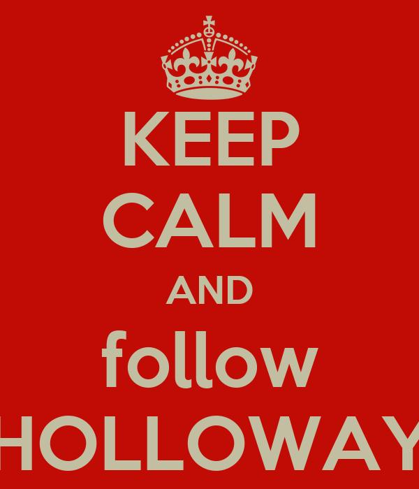 KEEP CALM AND follow HOLLOWAY