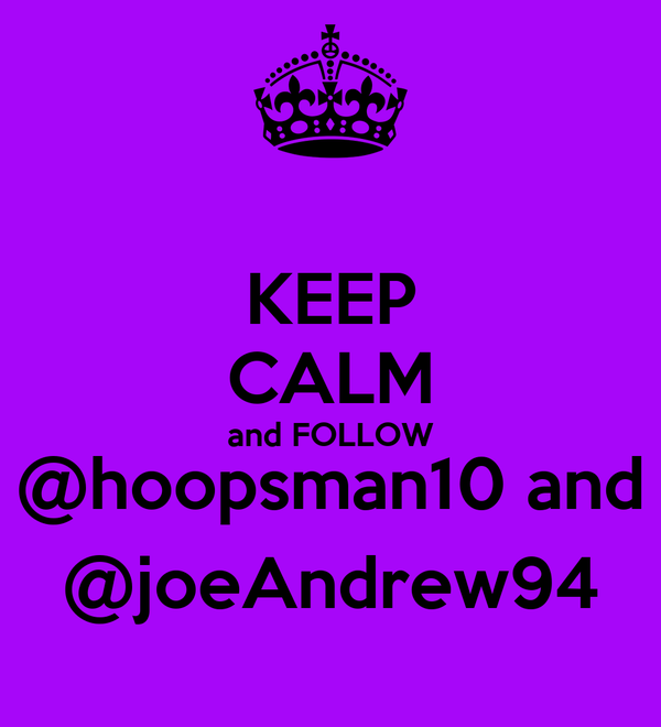 KEEP CALM and FOLLOW @hoopsman10 and @joeAndrew94