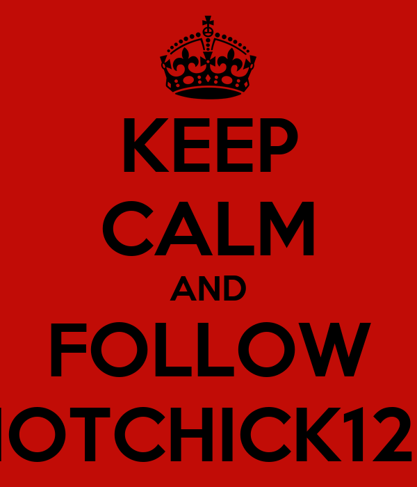 KEEP CALM AND FOLLOW HOTCHICK123