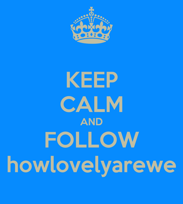 KEEP CALM AND FOLLOW howlovelyarewe