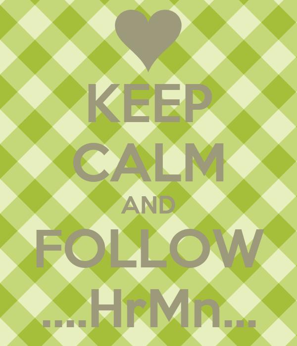 KEEP CALM AND FOLLOW ....HrMn...