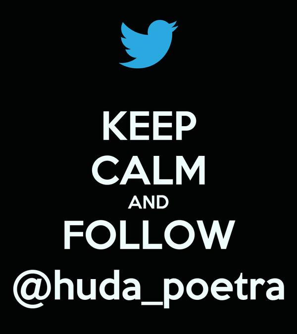 KEEP CALM AND FOLLOW @huda_poetra