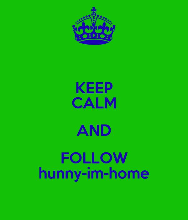KEEP CALM AND FOLLOW hunny-im-home