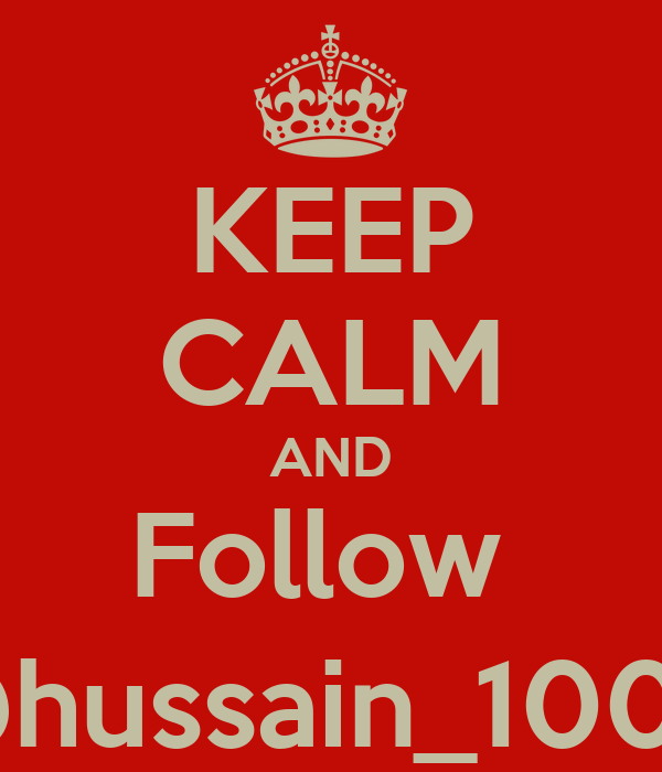 KEEP CALM AND Follow  @hussain_1000