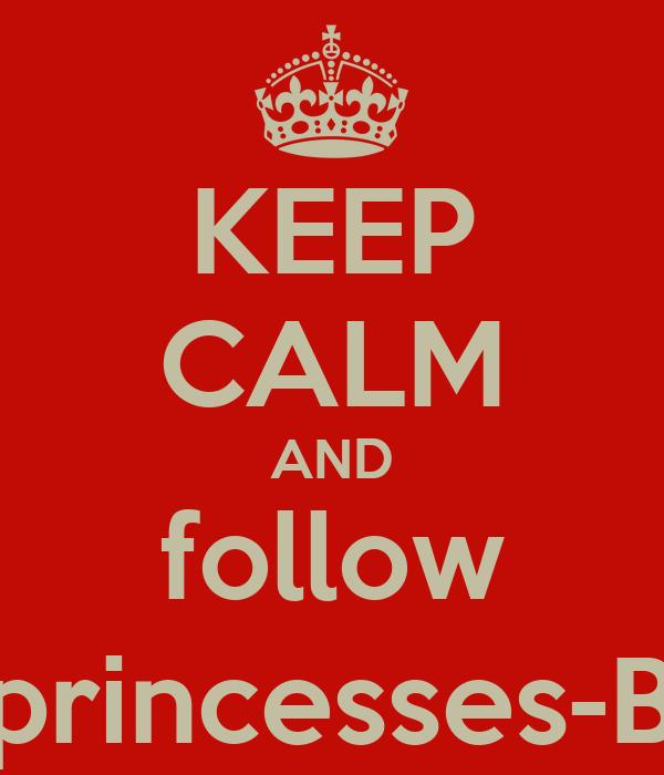 KEEP CALM AND follow i_like_princesses-Bradley