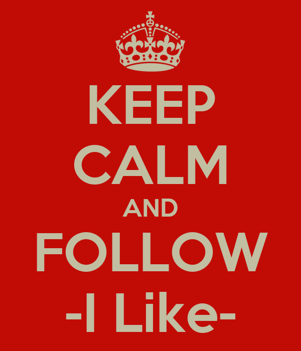 KEEP CALM AND FOLLOW -I Like-