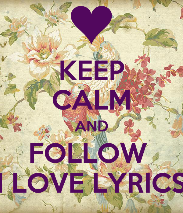 KEEP CALM AND FOLLOW  I LOVE LYRICS