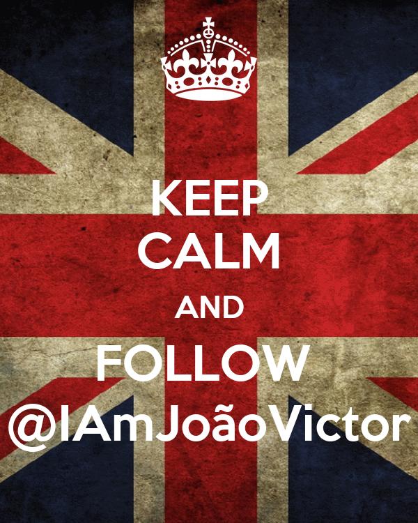 KEEP CALM AND FOLLOW  @IAmJoãoVictor