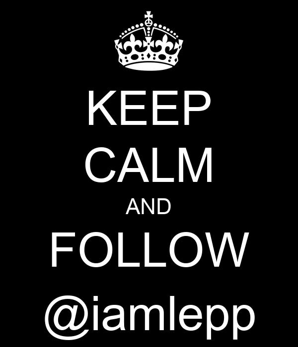 KEEP CALM AND FOLLOW @iamlepp