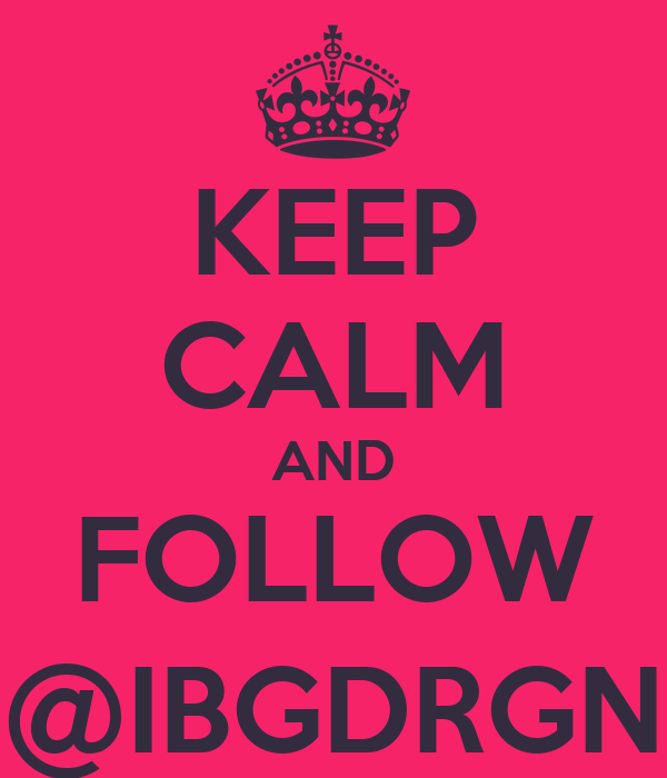 KEEP CALM AND FOLLOW @IBGDRGN