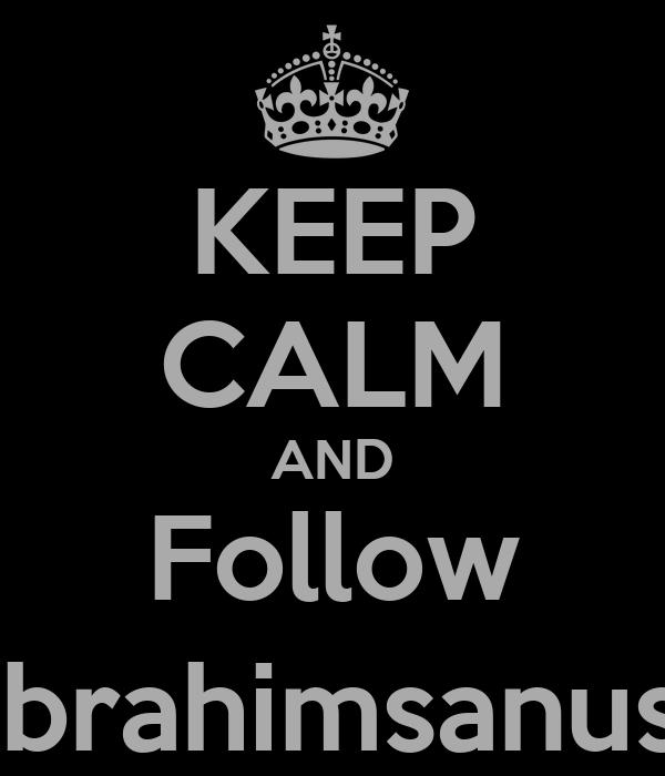 KEEP CALM AND Follow @IbrahimsanusiM