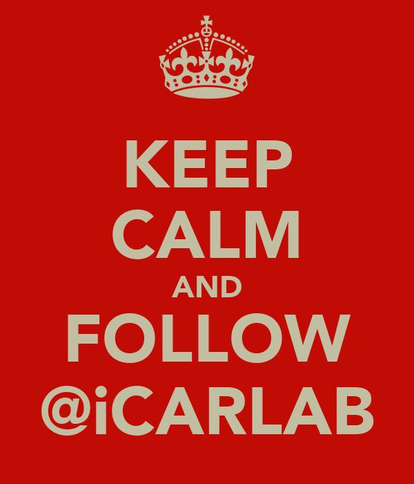 KEEP CALM AND FOLLOW @iCARLAB