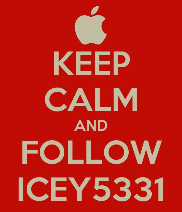 KEEP CALM AND FOLLOW ICEY5331