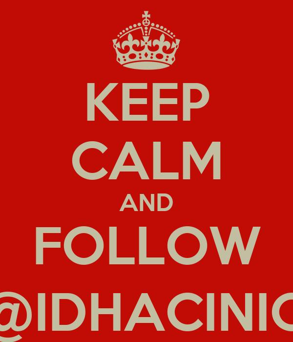 KEEP CALM AND FOLLOW @IDHACINIO