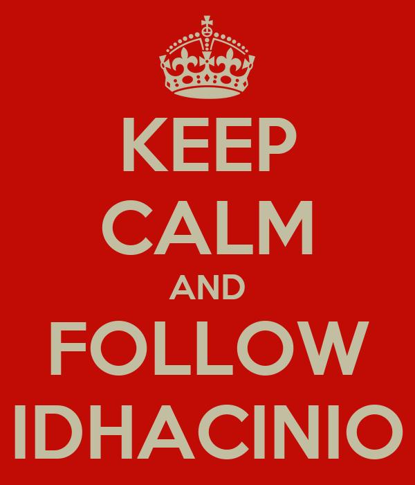 KEEP CALM AND FOLLOW IDHACINIO