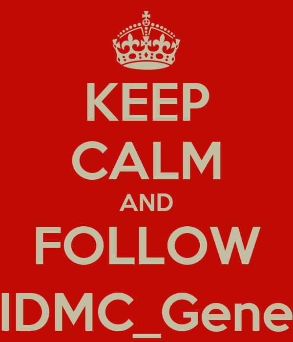 KEEP CALM AND FOLLOW @IDMC_Geneva