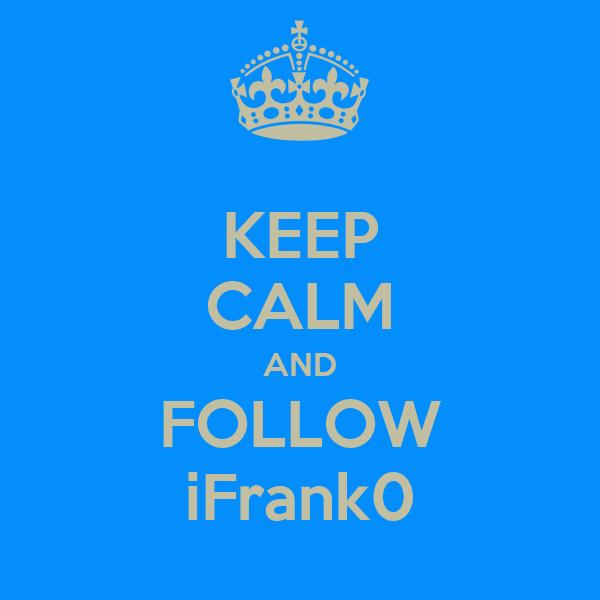 KEEP CALM AND FOLLOW iFrank0