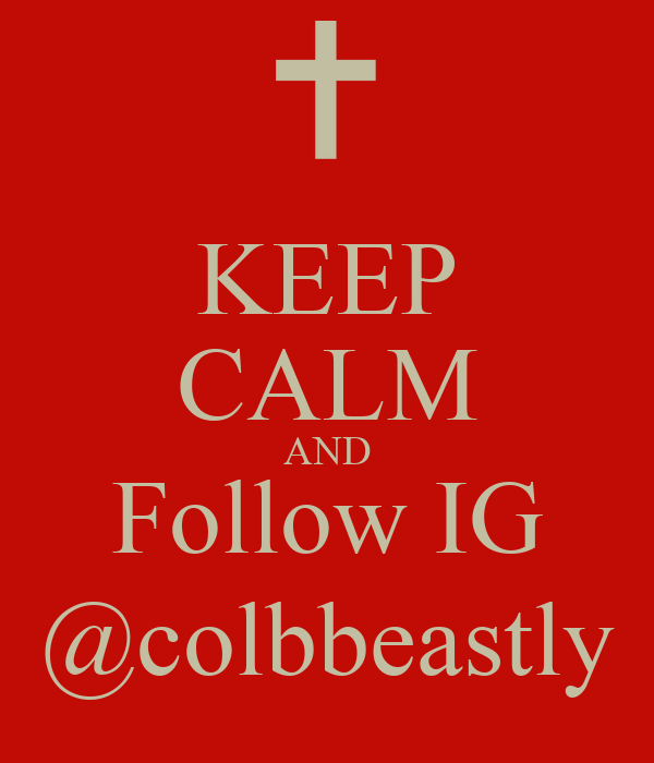 KEEP CALM AND Follow IG @colbbeastly