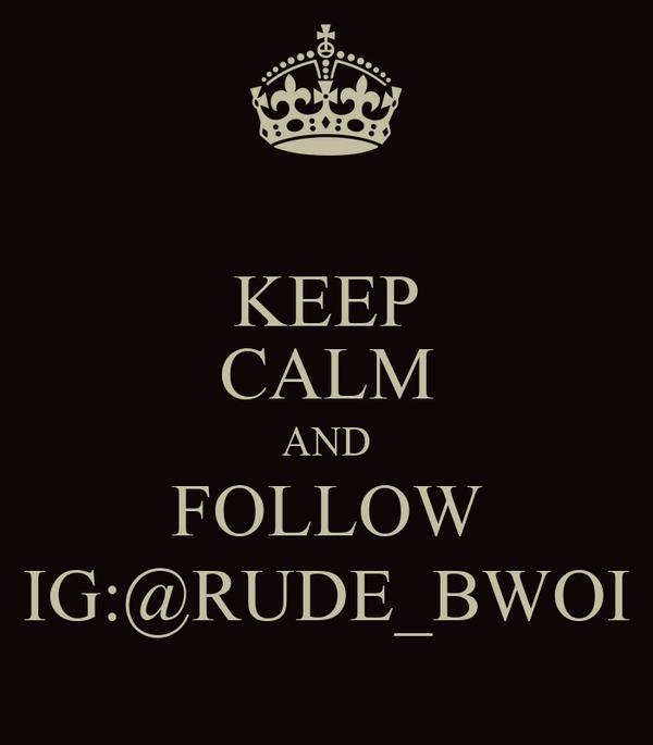 KEEP CALM AND FOLLOW IG:@RUDE_BWOI
