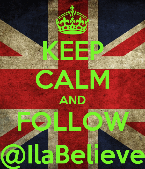 KEEP CALM AND FOLLOW @IlaBelieve