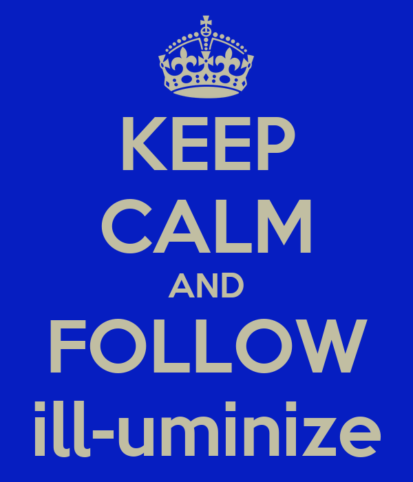 KEEP CALM AND FOLLOW ill-uminize