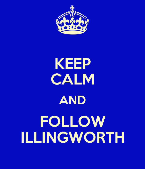 KEEP CALM AND FOLLOW ILLINGWORTH