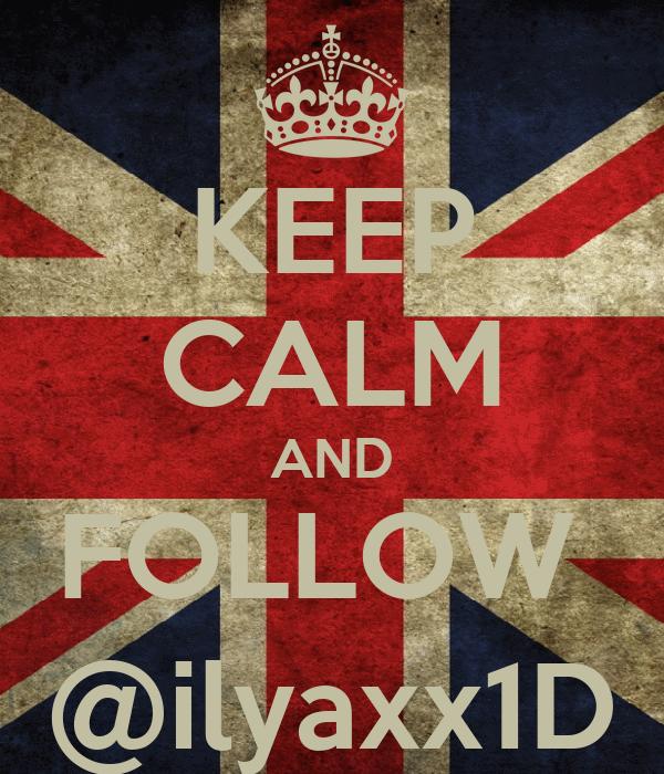 KEEP CALM AND FOLLOW  @ilyaxx1D