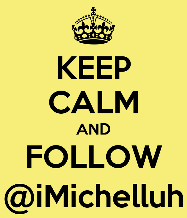 KEEP CALM AND FOLLOW @iMichelluh