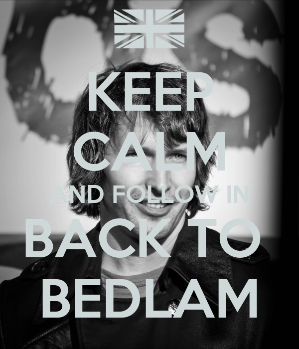 KEEP CALM AND FOLLOW IN BACK TO  BEDLAM